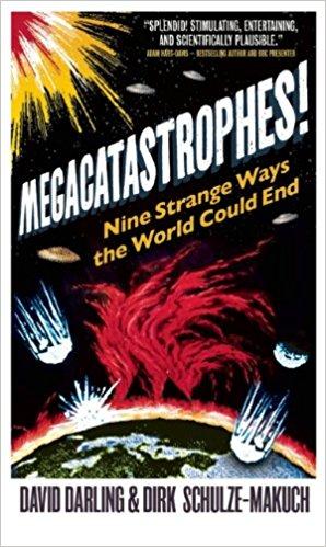 Megacatastrophes! Nine Strange Ways the World Could End