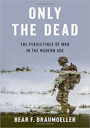 Nejnovější Braumoellerova kniha:  Only the Dead: The Persistence of War in the Modern Age Hardcover, 3. 9. 2019.