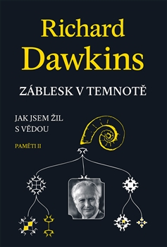 Richard Dawkins Záblesk v temnotě - Jak jsem žil s vědou (Paměti II) Dybbuk 2016 O knize na stránkách vydavatele http://dybbuk.cz/novinky.htm