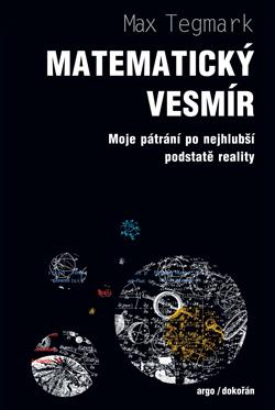 Max Tegmark: Matematický vesmír (Argo a Dokořán)