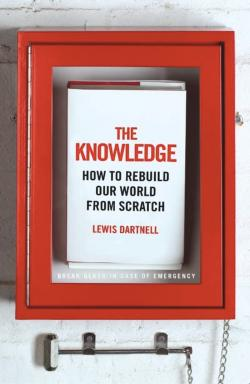 The Knowledge: How To Rebuild Our World From Scratch. Kredit: L. Dartnell.