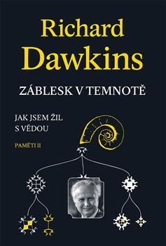 Richard DawkinsZáblesk v temnotě - Jak jsem žil s vědou (Paměti II)Dybbuk 2016O knize na stránkách vydavatelehttp://dybbuk.cz/novinky.htm