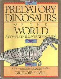Titulní strana knihy Gregoryho S. Paula. Je možná škoda, že na přebal nevybral autor či nakladatel lepší obrázek, kniha je totiž plná úžasných a na svou dobu neuvěřitelně progresivních zobrazení teropodů jakožto agilních a rychlonohých predátorů. Převzato z webu Jurassic Wiki.