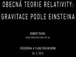 Robert Švarc Obecná teorie relativity: Gravitace podle Einsteina