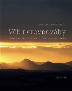 Václav Cílek, Alexandr Ač a kol.: Věk nerovnováhy (klimatická změna, bezpečnost a cesty k národní resilienci)