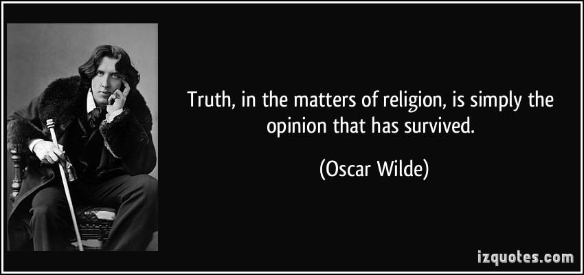 """""""Pravda vnáboženství je jednoduše názor, který přežil"""" – Oscar Wilde"""